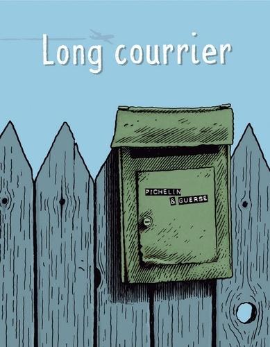 Guillaume Guerse et Marc Pichelin - Long courrier - Une bande dessinée épistolaire.
