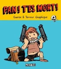 Guillaume Guerse et  Terreur graphique - Pan ! T'es mort !.