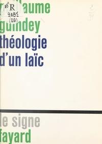 Guillaume Guindey et Jean-Marie Paupert - Théologie d'un laïc.