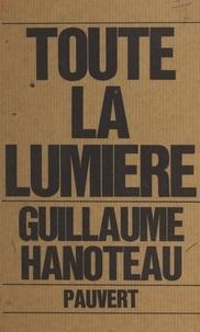 Guillaume Hanoteau - Toute la lumière.