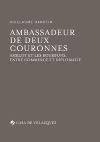 Ambassadeur de deux couronnes - Amelot et les Bourbons, entre commerce et diplomatie.pdf