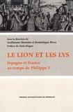 Guillaume Hanotin et Dominique Picco - Le lion et les lys - Espagne et France au temps de Philippe V.