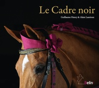 Guillaume Henry et Alain Laurioux - Le Cadre noir.