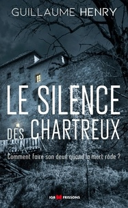 Guillaume Henry - Le silence des chartreux.