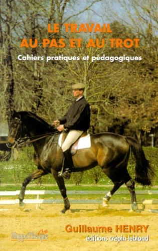 Guillaume Henry - LE TRAVAIL AU PAS ET AU TROT.