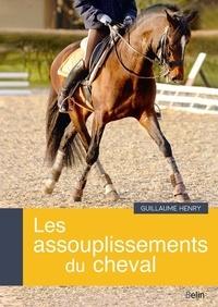Guillaume Henry - Les assouplissements du cheval.
