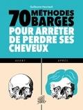 Guillaume Heurtault - 70 méthodes barges pour arrêter de perdre ses cheveux.