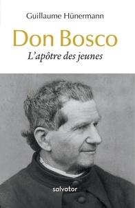 Guillaume Hunermann - Don Bosco - L'apôtre des jeunes.