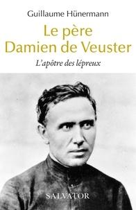Guillaume Hünermann et Marcel Grandclaudon - Le père Damien de Veuster - L'apôtre des lépreux.