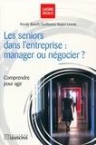 Guillaume Huyez-Levrat et Nicole Raoult - Les seniors dans l'entreprise : manager ou négocier ?.