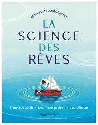 Guillaume Jacquemont - La science des rêves - S'en souvenir, les interpréter, les piloter.