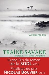 Guillaume Jan - Traîne-savane - Vingt jours avec David Livingstone.