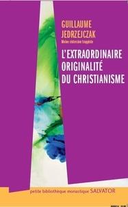 Guillaume Jedrzejczak - L'extraordinaire originalité du christianisme.