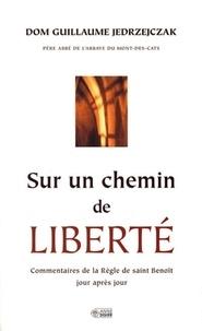 Guillaume Jedrzejczak - Sur un chemin de liberté - Commentaires de la Règle de saint Benoît jour après jour.
