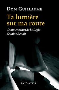 Guillaume Jedrzejczak - Ta lumière sur ma route - Commentaires de la règle de Saint Benoît.