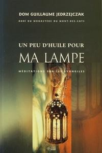 Guillaume Jedrzejczak - Un peu d'huile pour ma lampe - Méditations sur les évangiles.
