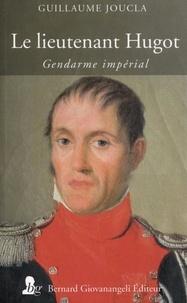 Guillaume Joucla - Le lieutenant Hugot - Gendarme impérial.