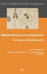 Guillaume Jouve et Anne-Marie Marmier - Mathématiques en perspectives - Hommage à Rudolf Bkouche.