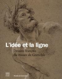 Guillaume Kazerouni - L'idée et la ligne - Dessins français du musée de Grenoble (XVIe-XVIIIe siècle).