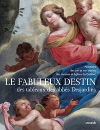 Le fabuleux destin des tableaux des abbés Desjardins - Peintures des XVIIe et XVIIIe siècles des musées et églises au Québec.pdf