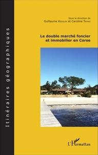 Guillaume Kessler et Caroline Tafani - Le double marché foncier et immobilier en Corse.