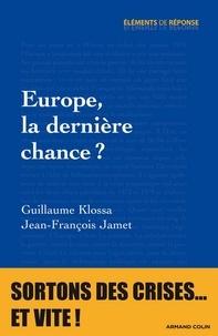 Guillaume Klossa et Jean-François Jamet - Europe, la dernière chance ?.