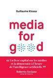 Guillaume Klossa - Media for good - Quel média du futur, à l'heure de l'intelligence artificielle, des GAFA et des extrémismes ?.