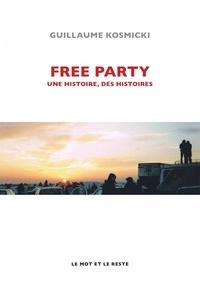 Guillaume Kosmicki - Free Party - Une histoire, des histoires.