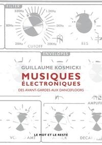 Guillaume Kosmicki - Musiques électroniques - Des avant-gardes aux dancefloors.