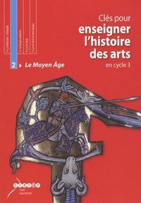 Guillaume Lachaud et Carole Zimmermann - Clés pour enseigner l'histoire des arts en cycle 3 - Tome 2, Le Moyen Age. 1 Cédérom + 1 CD audio