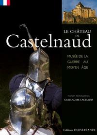 Guillaume Lachaud - Le Château de Castelnaud - Musée de la guerre au Moyen Age.