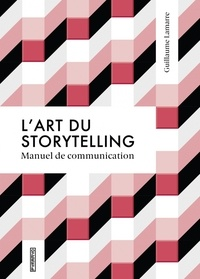 L'art du storytelling- Manuel de communication - Guillaume Lamarre |