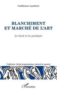 Guillaume Lambert - Blanchiment et marché de l'art - Le droit et la pratique.