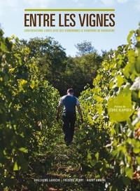 Guillaume Laroche et Harry Annoni - Entre les vignes - Conversations libres avec des vigneronnes et vignerons de Bourgogne.