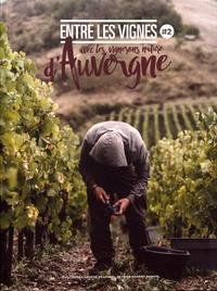 Entre les vignes- Tome 2, Avec les vignerons nature d'Auvergne - Guillaume Laroche |
