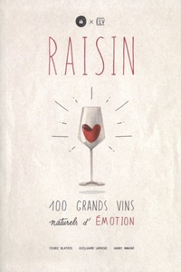 Guillaume Laroche et Cédric Blatrie - Raisin - 100 grands vins naturels d'émotion.