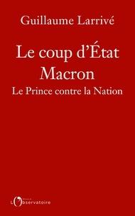 Téléchargeur de livres pdf Le coup d'état Macron  - Le Prince contre la Nation par Guillaume Larrivé 9791032905135 CHM MOBI