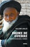 Guillaume Lavallée - Drone de guerre - Visages du Pakistan dans la tourmente.