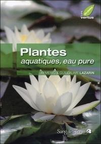 Guillaume Lazarin et Aymeric Lazarin - Plantes aquatiques, eau pure.