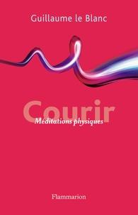 Guillaume Le Blanc - Courir - Méditation physique.