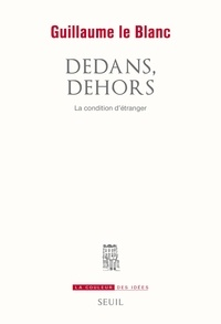 Guillaume Le Blanc - Dedans, dehors - La condition d'étranger.