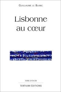 Guillaume Le Blanc - Lisbonne au coeur.