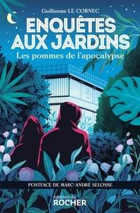 Guillaume Le Cornec - Enquêtes aux jardins  : Les pommes de l'apocalypse.
