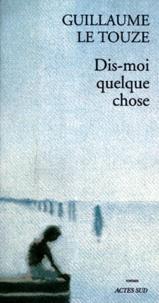 Guillaume Le Touze - Dis-moi quelque chose.
