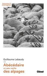 Guillaume Lebaudy - Abécédaire un peu vache des alpages.