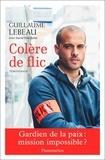 Guillaume Lebeau - Colère de flic.