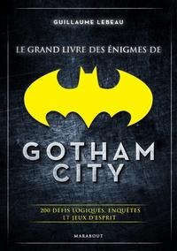 Guillaume Lebeau - Le grand livre des énigmes de Gotham City.