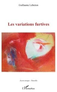 Guillaume Lebreton - Les variations furtives.