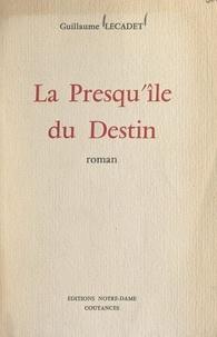 Guillaume Lecadet - La presqu'île du destin.