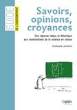 Guillaume Lecointre - Savoirs, opinions, croyances - Une réponse laïque et didactique aux contestations de la science en classe.
